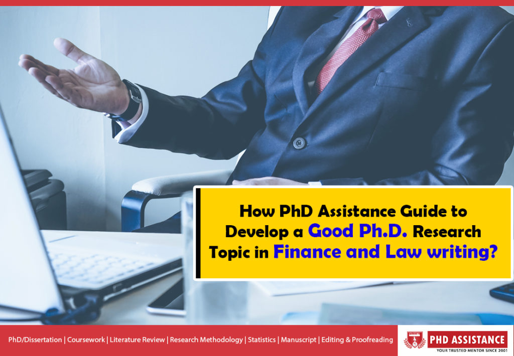 How phdassistance Guide to Develop a Good Ph.D. Research Topic in Finance and Law writing?